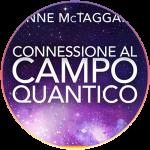 <strong>Bonus: Connessione al Campo Quantico di Lynne Mctaggart</strong> | Corso Online