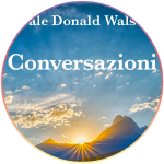 <strong>Bonus: Conversazioni di Neale Donald Walsch</strong>   Videocorso