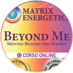 <strong>Beyond Matrix Energetics<sup>®</sup></strong> | Corso online